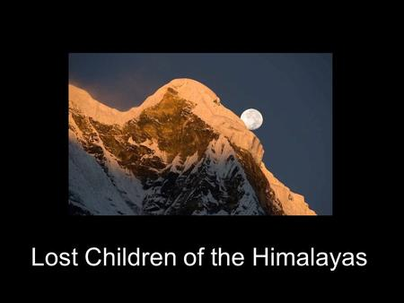Lost Children of the Himalayas. This isn't a true story…