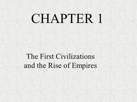 """chapter 1 the first civilizations World history—modern times video the chapter 1 video  """"before history,""""  chronicles the emergence of the first civilizations and empires."""