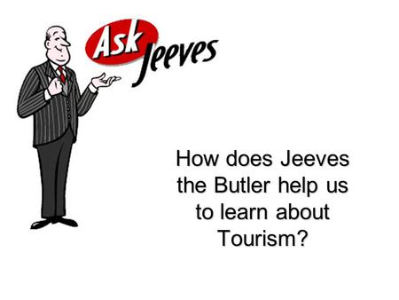 How does Jeeves the Butler help us to learn about Tourism?
