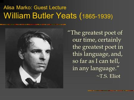 "william butler yeats ppt video online  alisa marko guest lecture william butler yeats 1865 1939 ""the greatest"
