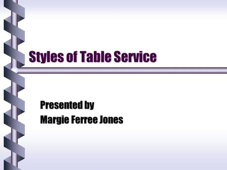 Styles of Table Service Presented by Margie Ferree Jones.