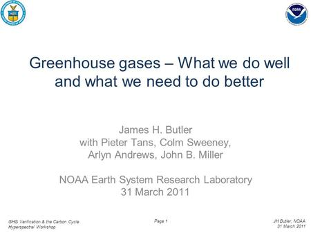 GHG Verification & the Carbon Cycle Hyperspectral Workshop JH Butler, NOAA 31 March 2011 Page 1 Greenhouse gases – What we do well and what we need to.