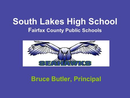 South Lakes High School F airfax County Public Schools Bruce Butler, Principal.
