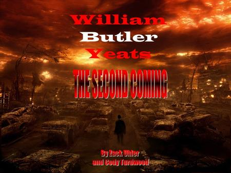 William Butler Yeats. YouTube - It's the End of the World as We Know It (R.E.M)