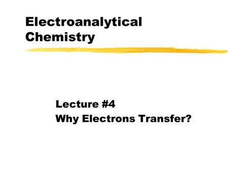 Electroanalytical Chemistry Lecture #4 Why Electrons Transfer?