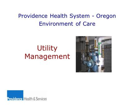 Utility Management Providence Health System - Oregon Environment of Care.