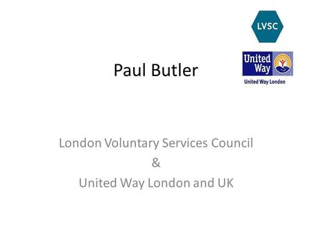 Paul Butler London Voluntary Services Council & United Way London and UK.