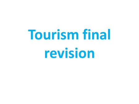 Tourism final revision. OBJECTIVES 1.I can explain the social, economic and political causes of the growth in tourism. 2.I understand that holiday destinations.