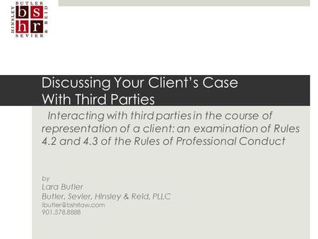 Discussing Your Client's Case With Third Parties Interacting with third parties in the course of representation of a client: an examination.