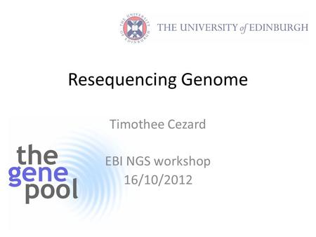 Resequencing Genome Timothee Cezard EBI NGS workshop 16/10/2012.