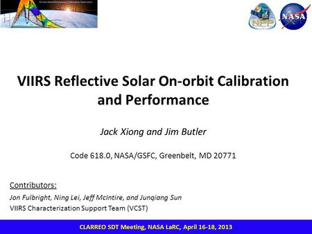 VIIRS Reflective Solar On-orbit Calibration and Performance Jack Xiong and Jim Butler Code 618.0, NASA/GSFC, Greenbelt, MD 20771 CLARREO SDT Meeting, NASA.