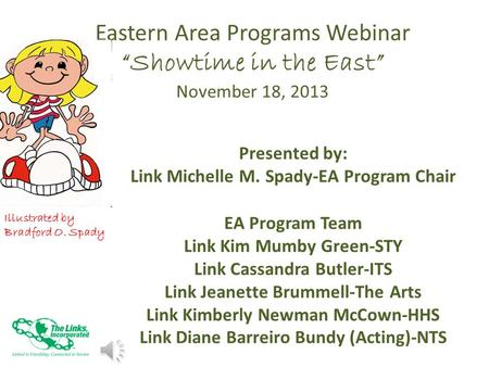 "Eastern Area Programs Webinar ""Showtime in the East"" November 18, 2013 Presented by: Link Michelle M. Spady-EA Program Chair EA Program Team Link Kim."
