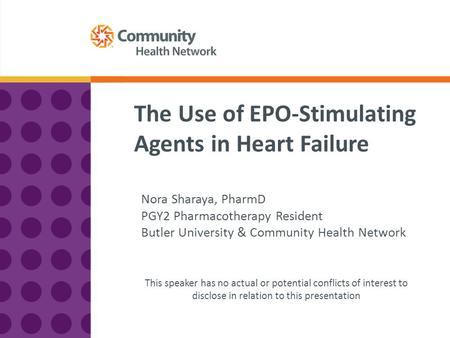 The Use of EPO-Stimulating Agents in Heart Failure Nora Sharaya, PharmD PGY2 Pharmacotherapy Resident Butler University & Community Health Network This.