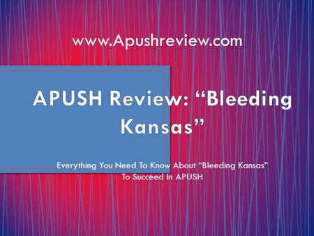 "Everything You Need To Know About ""Bleeding Kansas"" To Succeed In APUSH www.Apushreview.com."