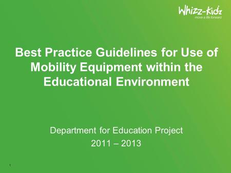 Best Practice Guidelines for Use of Mobility Equipment within the Educational Environment Department for Education Project 2011 – 2013 1.