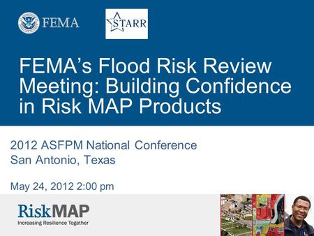 FEMA's Flood Risk Review Meeting: Building Confidence in Risk MAP Products 2012 ASFPM National Conference San Antonio, Texas May 24, 2012 2:00 pm.