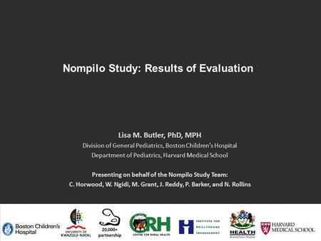 Nompilo Study: Results of Evaluation Lisa M. Butler, PhD, MPH Division of General Pediatrics, Boston Children's Hospital Department of Pediatrics, Harvard.