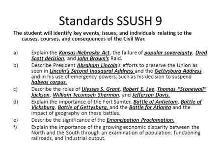 Standards SSUSH 9 The student will identify key events, issues, and individuals relating to the causes, courses, and consequences of the Civil War. a)Explain.