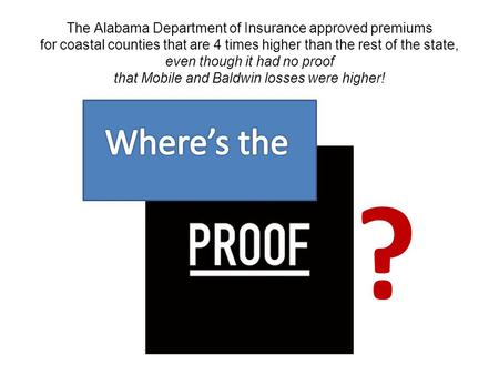 The Alabama Department of Insurance approved premiums for coastal counties that are 4 times higher than the rest of the state, even though it had no proof.