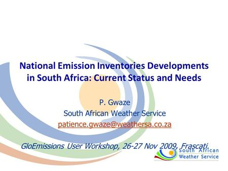 National Emission Inventories Developments in South Africa: Current Status and Needs P. Gwaze South African Weather Service