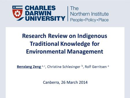 Canberra, 26 March 2014 Research Review on Indigenous Traditional Knowledge for Environmental Management Benxiang Zeng a, c, Christine Schlesinger b, Rolf.