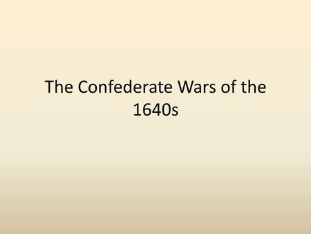 The Confederate Wars of the 1640s. The Founding of the Confederation The Confederation was founded in June 1642 after the outbreak of violence in Ulster: