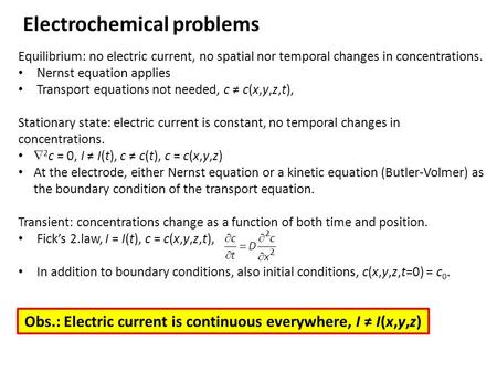 Equilibrium: no electric current, no spatial nor temporal changes in concentrations. Nernst equation applies Transport equations not needed, c ≠ c(x,y,z,t),