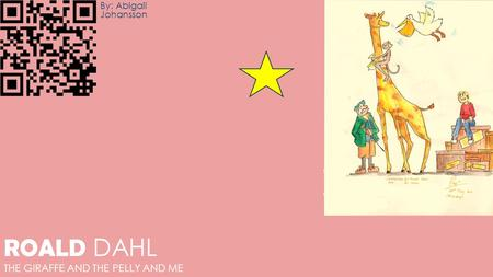 ROALD DAHL THE GIRAFFE AND THE PELLY AND ME By: Abigail Johansson.