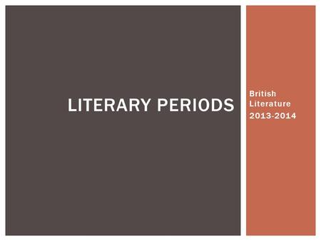 British Literature 2013-2014 LITERARY PERIODS. C. 450TODAY TIMELINE OF LITERARY PERIODS (BRITISH LITERATURE) MEDIEVAL RENAISSANCE NEOCLASSICAL ROMANTIC.