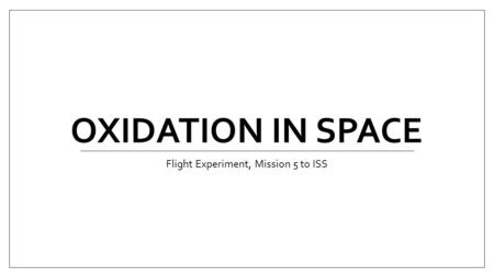 OXIDATION IN SPACE Flight Experiment, Mission 5 to ISS.