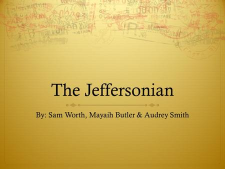 The Jeffersonian By: Sam Worth, Mayaih Butler & Audrey Smith.