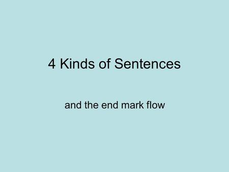 4 Kinds of Sentences and the end mark flow. The 5 parts of a sentence! Notice that every sentence begins with a capital letter. End with some type of.