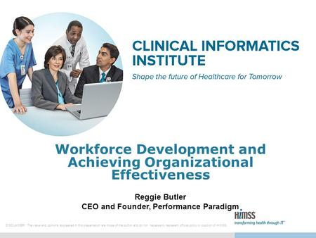 Workforce Development and Achieving Organizational Effectiveness DISCLAIMER: The views and opinions expressed in this presentation are those of the author.