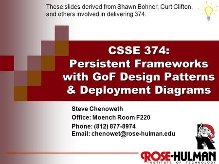 CSSE 374: Persistent Frameworks with GoF Design Patterns & Deployment Diagrams Steve Chenoweth Office: Moench Room F220 Phone: (812) 877-8974