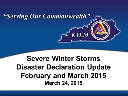 Severe Winter Storms Disaster Declaration Update February and March 2015 March 24, 2015.