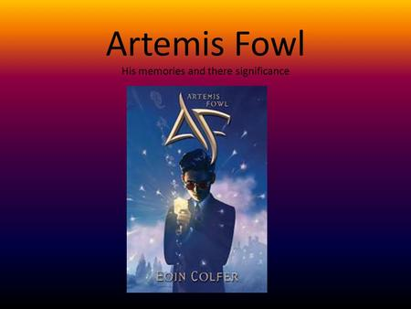 Artemis Fowl His memories and there significance.