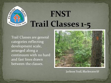 FNST Trail Classes 1-5 Jackson Trail, Blackwater SF Trail Classes are general categories reflecting development scale, arranged along a continuum with.
