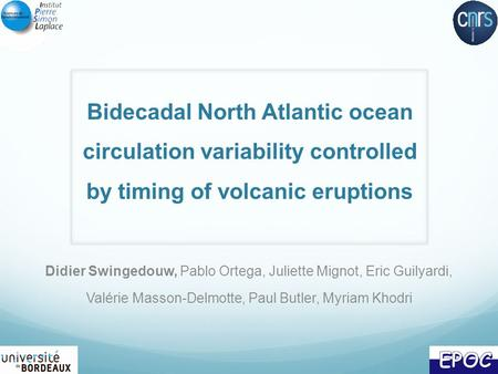 Bidecadal North Atlantic ocean circulation variability controlled by timing of volcanic eruptions Didier Swingedouw, Pablo Ortega, Juliette Mignot, Eric.