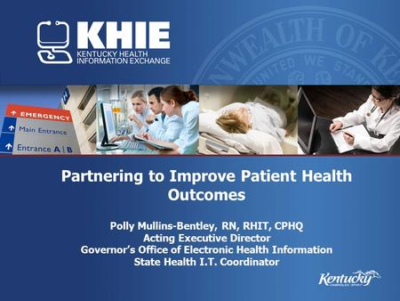 Partnering to Improve Patient Health Outcomes Polly Mullins-Bentley, RN, RHIT, CPHQ Acting Executive Director Governor's Office of Electronic Health Information.