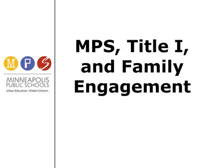 MPS, Title I, and Family Engagement. Purpose Understand the connection between the SIP and the FIP Be able to access resources related to Title I Parent.