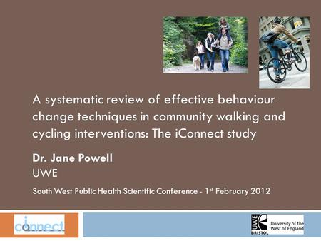 South West Public Health Scientific Conference - 1 st February 2012 A systematic review of effective behaviour change techniques in community walking and.
