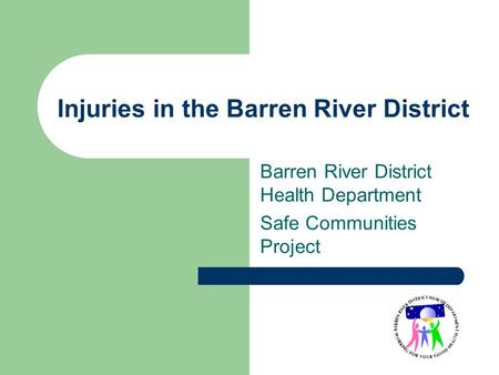 Injuries in the Barren River District Barren River District Health Department Safe Communities Project.