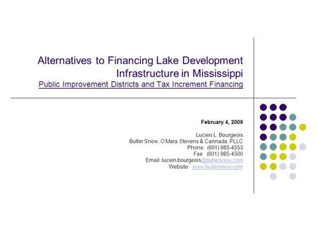 Alternatives to Financing Lake Development Infrastructure in Mississippi Public Improvement Districts and Tax Increment Financing February 4, 2009 Lucien.