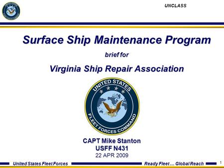 United States Fleet Forces Ready Fleet … Global Reach 1 Surface Ship Maintenance Program brief for Virginia Ship Repair Association CAPT Mike Stanton USFF.