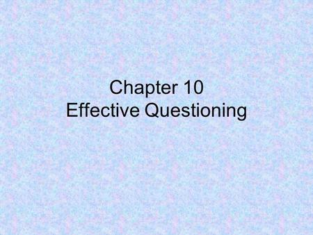 Chapter 10 Effective Questioning. Agenda Good News Mid Term Exam Educational Current Events: –Terlisa Smith –Erin Dutton Chapter Portion: –Patricia Butler.