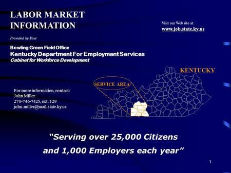 Kentucky Department for Employment Services Bowling Green Field Office 1 LABOR MARKET INFORMATION Provided by Your Bowling Green Field Office Kentucky.