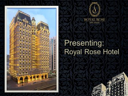 Presenting: Royal Rose Hotel. The Location: In Abu Dhabi, on 'Zayed the First' Street.
