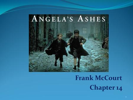 angelas ashes themes In angela's ashes, alcoholism is a major theme, and becomes the destroyer of the families and loved ones that are involved in angela's ashes.