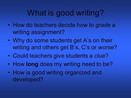 What is good writing? How do teachers decide how to grade a writing assignment? Why do some students get A's on their writing and others get B's, C's.