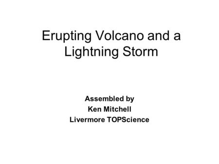 Erupting Volcano and a Lightning Storm Assembled by Ken Mitchell Livermore TOPScience.